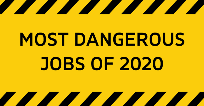 Most Dangerous Jobs 2020
